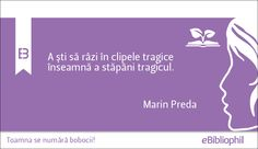 """""""A şti să râzi în clipele tragice înseamnă a stăpâni tragicul."""" Marin Preda"""