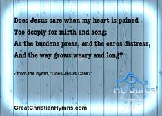 Does Jesus care when my heart is pained too deeply for mirth and song?