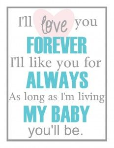 """""""I'll love you forever, I'll like you for always, As long as I'm living my baby you'll be."""" #quote #quoteoftheday"""