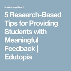 5 Research-Based Tips for Providing Students with Meaningful Feedback | Edutopia