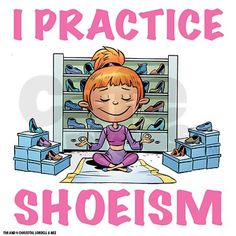 ;)heeheehee I Love My Shoes, Pretty Shoes, Me Too Shoes, Shopping Quotes, Shopping Day, Jordan Baby Shower, All About Shoes, Walk By Faith, Shoe Art