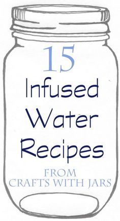 Crafts with Jars: 15 Infused Water Recipes