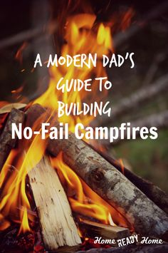 A Modern Dad's Guide to Building No-Fail Campfires