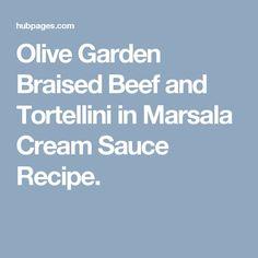 Olive Garden Braised Beef And Tortellini In Marsala Cream Sauce Recipe Cream Sauce Recipes