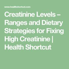 Creatinine Levels – Ranges and Dietary Strategies for Fixing High Creatinine | Health Shortcut