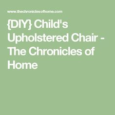 {DIY} Child's Upholstered Chair - The Chronicles of Home