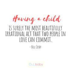 Having a child is surely the most beautifully irrational act that two people in love can commit. Bill Cosby, Two People, Love Can, Children, Kids, Acting, Babies, Math, Inspiration