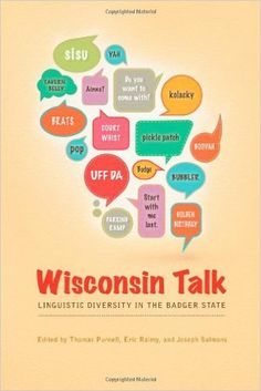 Wisconsin Talk: Linguistic Diversity in the Badger State (Languages and Folklore of Upper Midwest): Thomas Purnell, Eric Raimy, Joseph Salmons: 9780299293345: Amazon.com: Books