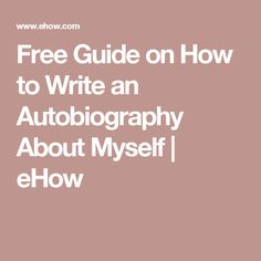 Free Guide on How to Write an Autobiography About Myself | eHow