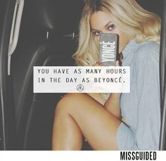 You have as many hours in the day as Beyoncé  #Missguided #Word #QueenBey #QOTD