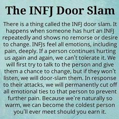 The INFJ Door Slam - it's so well-known that it has been given a title! I am an INFJ>> even to my own brother I have done this Infj Traits, Intj And Infj, Infj Mbti, Infj Type, Enfj, Myers Briggs Personality Types, Infj Personality, Personality Profile, Patras