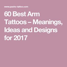 60 Best Arm Tattoos – Meanings, Ideas and Designs for 2017