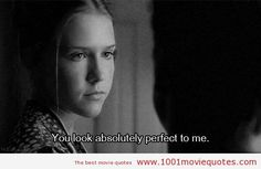"""You look absolutely perfect to me."" Lolita (1997) - movie quote"