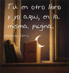 〽️ Tú en otro libro y yo aquí, en la misma página.