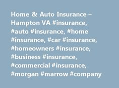 Home & Auto Insurance – Hampton VA #insurance, #auto #insurance, #home #insurance, #car #insurance, #homeowners #insurance, #business #insurance, #commercial #insurance, #morgan #marrow #company http://columbus.remmont.com/home-auto-insurance-hampton-va-insurance-auto-insurance-home-insurance-car-insurance-homeowners-insurance-business-insurance-commercial-insurance-morgan-marrow-company/  # We are actively searching for an Account Executive in Commercial Sales. HOME, AUTO, AND FLOOD…
