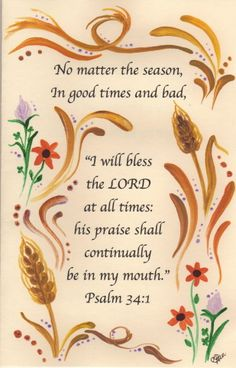 "Psalm 34:1. ""I will bless the LORD at all times His praise shall continually be in my mouth."""