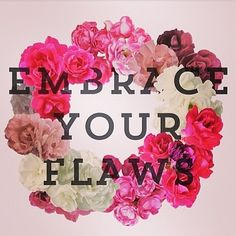 Embrace your flaws ✌️❤️
