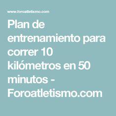 Plan de entrenamiento para correr 10 kilómetros en 50 minutos - Foroatletismo.com