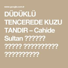 DÜDÜKLÜ TENCEREDE KUZU TANDIR – Cahide Sultan بِسْمِ اللهِ الرَّحْمنِ الرَّحِيمِ