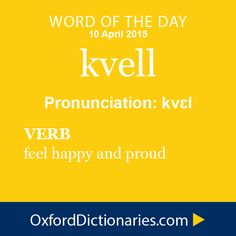kvell (verb): feel happy and proud. Word of the Day for 10 April 2015. #WOTD #WordoftheDay #kvell