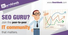 SEO GURU? Join the Peer to Peer IT Community that matters.  Join us now on http://www.itworldweb.com/#a_aid=Webfries&a_bid=21cd22aa