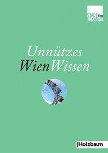 """STADTBEKANNT verlost 3×1 Exemplar von """"Unnützes WienWissen"""" – erschienen im Holzbaum Verlag."""
