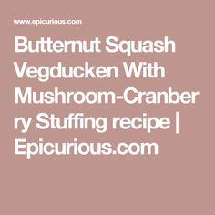 Butternut Squash Vegducken With Mushroom-Cranberry Stuffing recipe | Epicurious.com