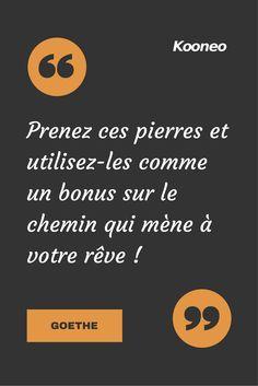 [CITATIONS] Prenez ces pierres et utilisez-les comme un bonus sur le chemin qui mène à vôtre rêve ! GOETHE #Ecommerce #Kooneo #Goethe : www.kooneo.com