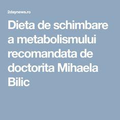 Dieta de schimbare a metabolismului recomandata de doctorita Mihaela Bilic Metabolism