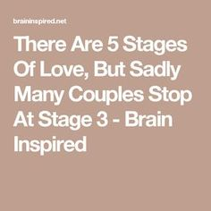 There Are 5 Stages Of Love, But Sadly Many Couples Stop At Stage 3 - Brain Inspired