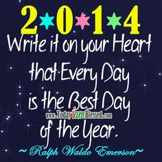 ♥ Happy New Year 2014 ♥ Write it on your Heart that every day is the Best day of the year. Happy New Year 2014, New Year New You, Days Of The Year, Great Day Quotes, Quote Of The Day, Motivational Words, Inspirational Quotes, Praise The Lords, Prayer Quotes