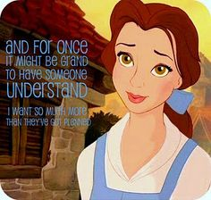 Belle has always been one of my heroes. From peasent to princess because she fell in love with someone others couldn't see the good in.