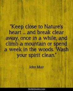 Wash your spirit clean. John Muir