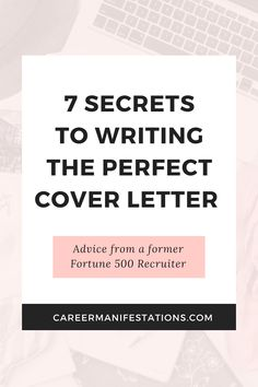 7 Secrets for Writing the Perfect Cover Letter - Career Manifestations Perfect Cover Letter, Best Cover Letter, Cover Letter Tips, Writing A Cover Letter, Cover Letter For Resume, Examples Of Cover Letters, Cv Cover Letter Example, Cover Letter Design, Resume Advice