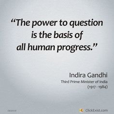 The power to question is the basis of all human progress - Indira Gandhi Gandhi Quotes, Me Quotes, Qoutes, Manager Quotes, Indira Gandhi, Question Everything, Positive Psychology, I Want To Know, Be True To Yourself