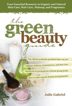 The Green Beauty Guide: Your Essential Resource to Organic and Natural Skin Care, Hair Care, Makeup, and Fragrances $16.95