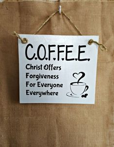 C.O.F.F.E.E. Christ Offers Forgiveness For Everyone Everywhere ~ Wood Wall Decor… #woodsigns
