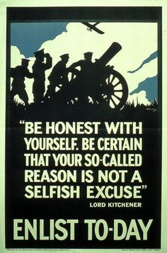 First World War period British recruitment propaganda lithograph poster with printed text: 'BE HONEST WITH YOURSELF. BE CERTAIN THAT YOUR SO-CALLED REASON IS NOT A SELFISH EXCUSE' / LORD KITCHENER / ENLIST TO-DAY'. Published as no. 127 by the Parliamentary Recruiting Committee in 1915 and printed by Bemrose and Sons Ltd., London and Derby. - 1996.100.8 - © McLean Museum and Art Gallery, Greenock.