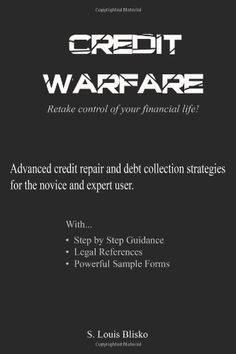 Credit Warfare: Advanced Credit Repair and Debt Collection Strategies for the Novice and Expert User, Vol. 1 by S. Louis Blisko http://www.amazon.com/dp/1475191146/ref=cm_sw_r_pi_dp_lPucvb0X2EMS6
