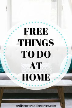 Free things to do while at home. If you're bored, here is a list of things to keep you busy. Stay sober with these free things.