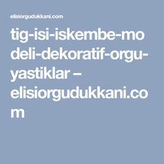 tig-isi-iskembe-modeli-dekoratif-orgu-yastiklar – elisiorgudukkani.com