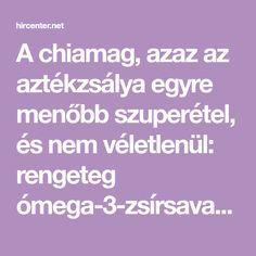 A chiamag, azaz az aztékzsálya egyre menőbb szuperétel, és nem véletlenül: rengeteg ómega-3-zsírsavat, antioxidánst, rostot tartalmaz. Achiamag...