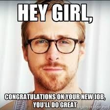 Congrats girl on new job message Ryan Gosling