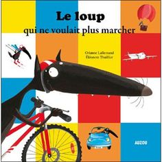 Orianne Lallemand: Lupo a farkas aki nem akart gyalog járni New Children's Books, Books To Read, Cgi, Paris Country, French Kids, Album Jeunesse, Cycle 2, Mentor Texts, Read Aloud