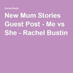 New Mum Stories Guest Post - Me vs She - Rachel Bustin