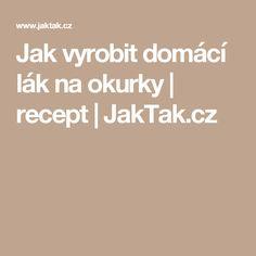 Jak vyrobit domácí lák na okurky | recept | JakTak.cz Turmeric