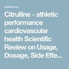 Citrulline - athletic performance cardiovascular health Scientific Review on Usage, Dosage, Side Effects   Examine.com
