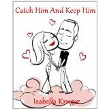 Catch Him And Keep Him (Kindle Edition)By Isabella Kruger