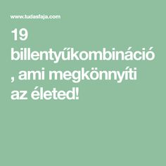 19 billentyűkombináció, ami megkönnyíti az életed! Technology, Education, Computers, Internet, Windows, Crafts, Handmade, Tips, Tech
