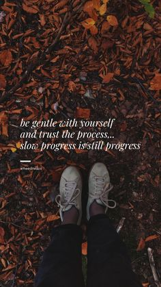 be gentle with yourself and trust the process: slow progress is still progress